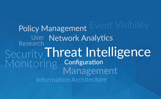 Threat Intelligence, Security Monitoring, Policy Management, Event Visibility, Network Analytics, Configuration Management, Information Architecture, User Research